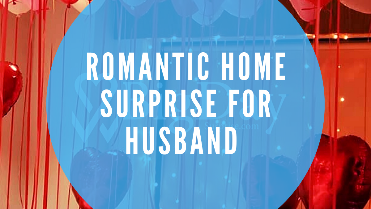 Romantic home surprise for Husband